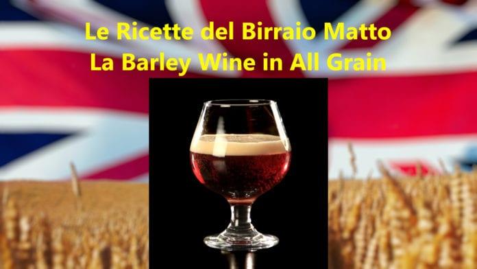 Barley Wine in All Grain: Quando l'eleganza incontra la birra!